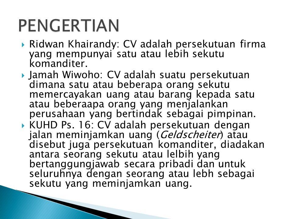  Ridwan Khairandy: CV adalah persekutuan firma yang mempunyai satu atau lebih sekutu komanditer.  Jamah Wiwoho: CV adalah suatu persekutuan dimana s