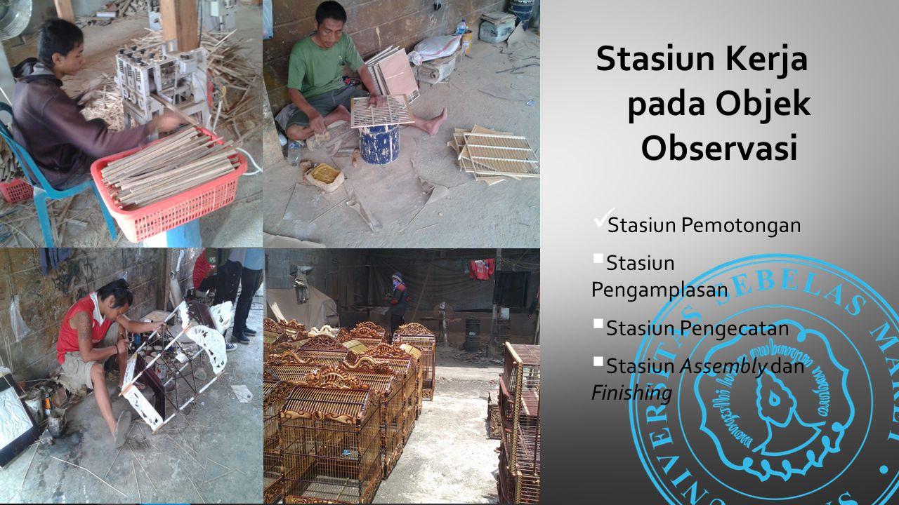 Stasiun Kerja pada Objek Observasi Stasiun Pemotongan  Stasiun Pengamplasan  Stasiun Pengecatan  Stasiun Assembly dan Finishing
