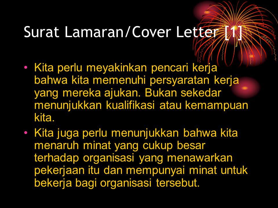 Surat Lamaran/Cover Letter [1] Kita perlu meyakinkan pencari kerja bahwa kita memenuhi persyaratan kerja yang mereka ajukan. Bukan sekedar menunjukkan