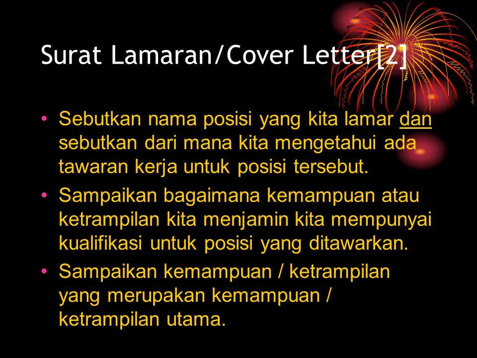 Surat Lamaran/Cover Letter[2] Sebutkan nama posisi yang kita lamar dan sebutkan dari mana kita mengetahui ada tawaran kerja untuk posisi tersebut. Sam