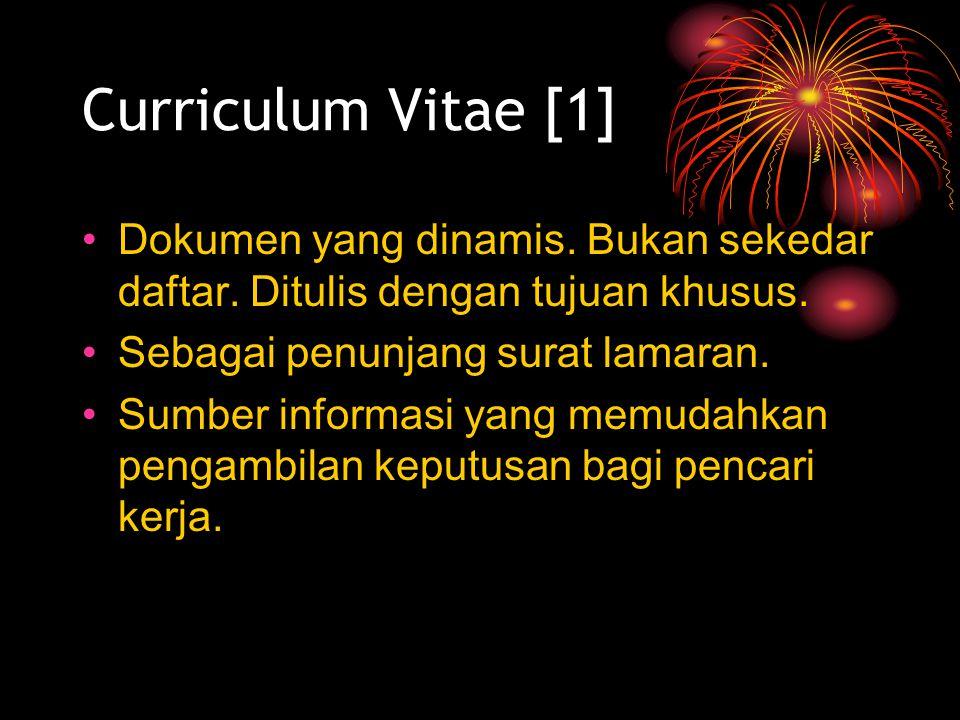 Curriculum Vitae [1] Dokumen yang dinamis. Bukan sekedar daftar. Ditulis dengan tujuan khusus. Sebagai penunjang surat lamaran. Sumber informasi yang