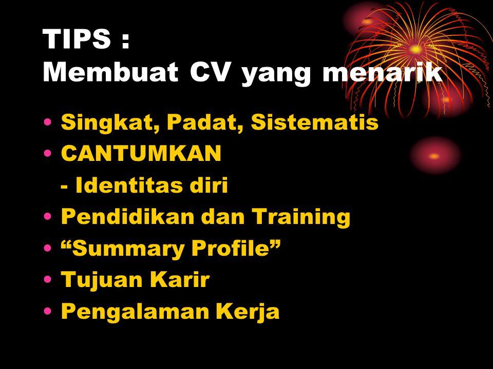 """TIPS : Membuat CV yang menarik Singkat, Padat, Sistematis CANTUMKAN - Identitas diri Pendidikan dan Training """"Summary Profile"""" Tujuan Karir Pengalaman"""