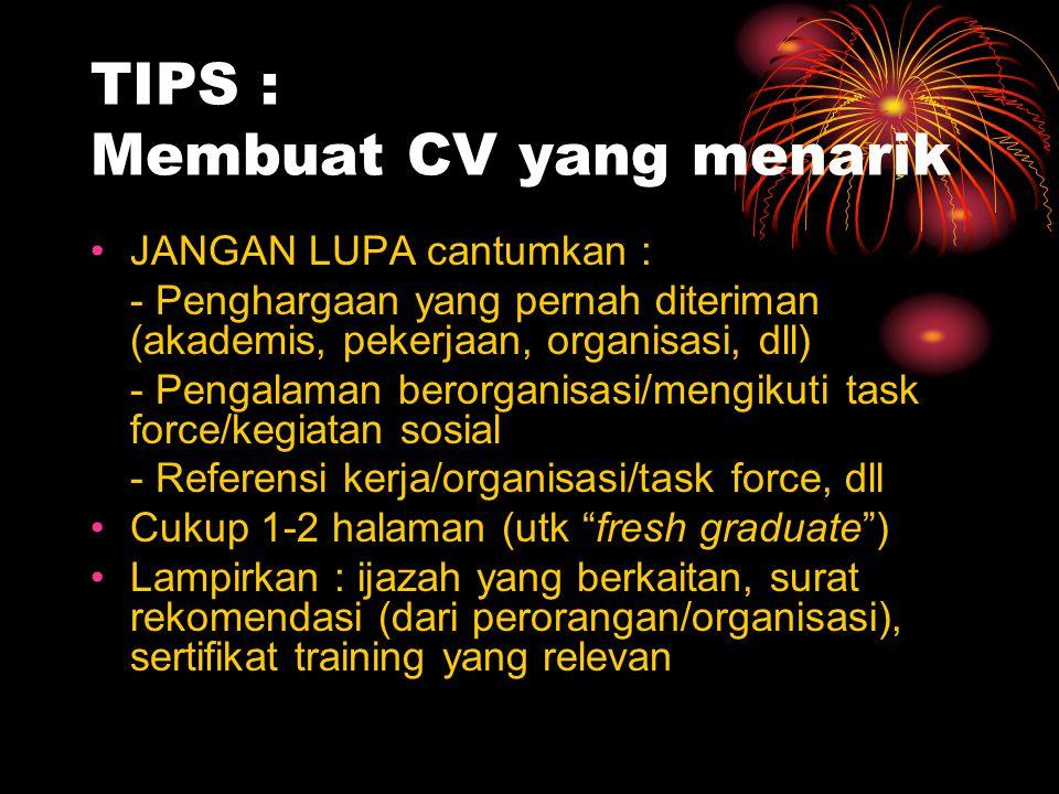 TIPS : Membuat CV yang menarik JANGAN LUPA cantumkan : - Penghargaan yang pernah diteriman (akademis, pekerjaan, organisasi, dll) - Pengalaman berorga