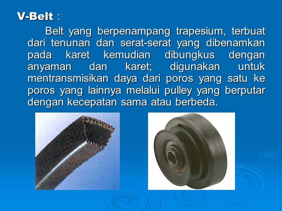  V-belt biasa digunakan untuk menurunkan putaran, perbandingan reduksi i (i > 1) n 1 = putaran puli penggerak (rpm) n 1 = putaran puli penggerak (rpm) n 2 = putaran puli yg digerakkan (rpm) n 2 = putaran puli yg digerakkan (rpm) d p = diameter puli penggerak (mm) d p = diameter puli penggerak (mm) D p = diameter puli yg digerakkan (mm) D p = diameter puli yg digerakkan (mm)  Kecepatan Linear V-Belt :