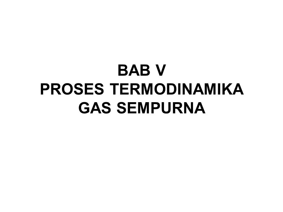 BAB V PROSES TERMODINAMIKA GAS SEMPURNA