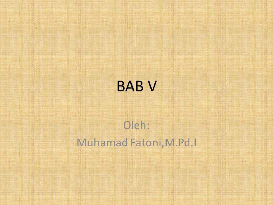 BAB V Oleh: Muhamad Fatoni,M.Pd.I
