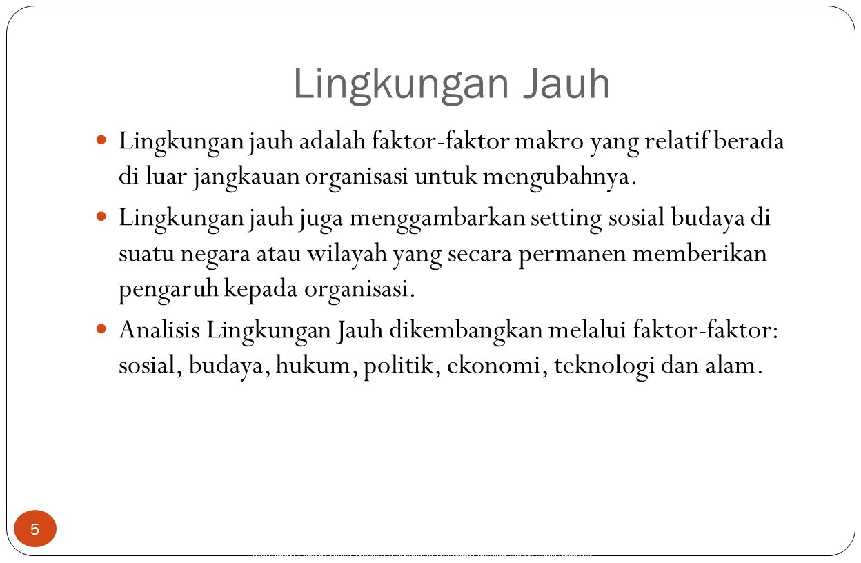 Copyright © 2005 by South-Western, a division of Thomson Learning, Inc. All rights reserved. Lingkungan Jauh 5 Lingkungan jauh adalah faktor-faktor ma