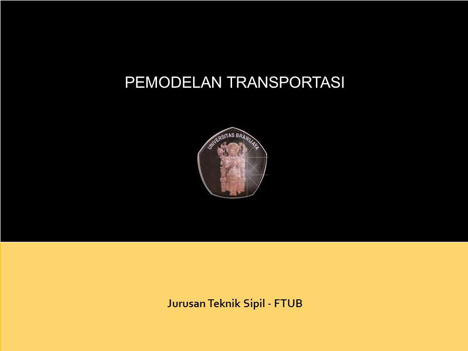 PEMODELAN TRANSPORTASI Amelia K. Indriastuti Jurusan Teknik Sipil - FTUB