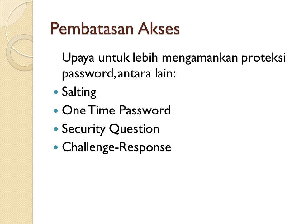 Pembatasan Akses Upaya untuk lebih mengamankan proteksi password, antara lain: Salting One Time Password Security Question Challenge-Response