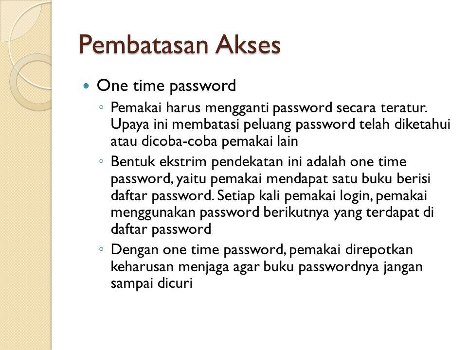 Pembatasan Akses One time password ◦ Pemakai harus mengganti password secara teratur. Upaya ini membatasi peluang password telah diketahui atau dicoba