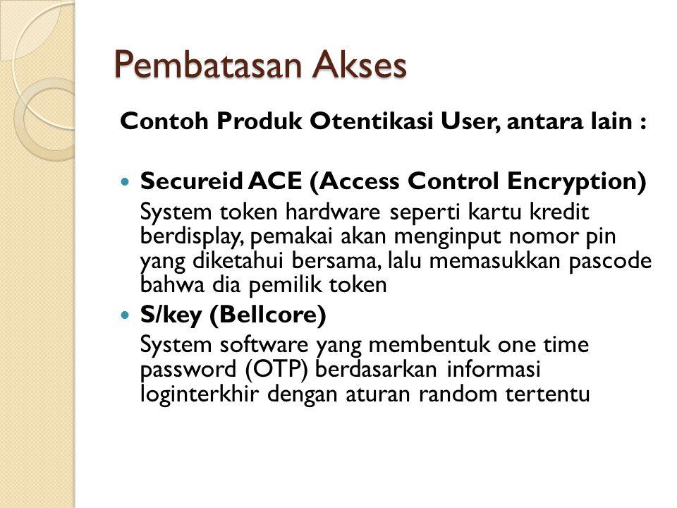 Pembatasan Akses Contoh Produk Otentikasi User, antara lain : Secureid ACE (Access Control Encryption) System token hardware seperti kartu kredit berd