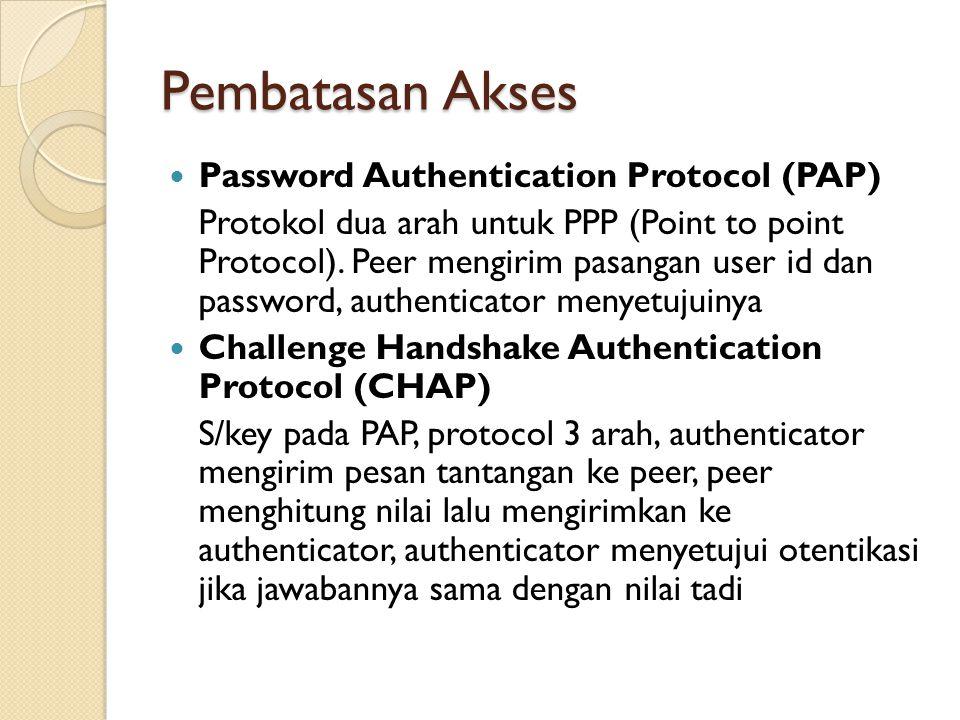 Pembatasan Akses Password Authentication Protocol (PAP) Protokol dua arah untuk PPP (Point to point Protocol). Peer mengirim pasangan user id dan pass