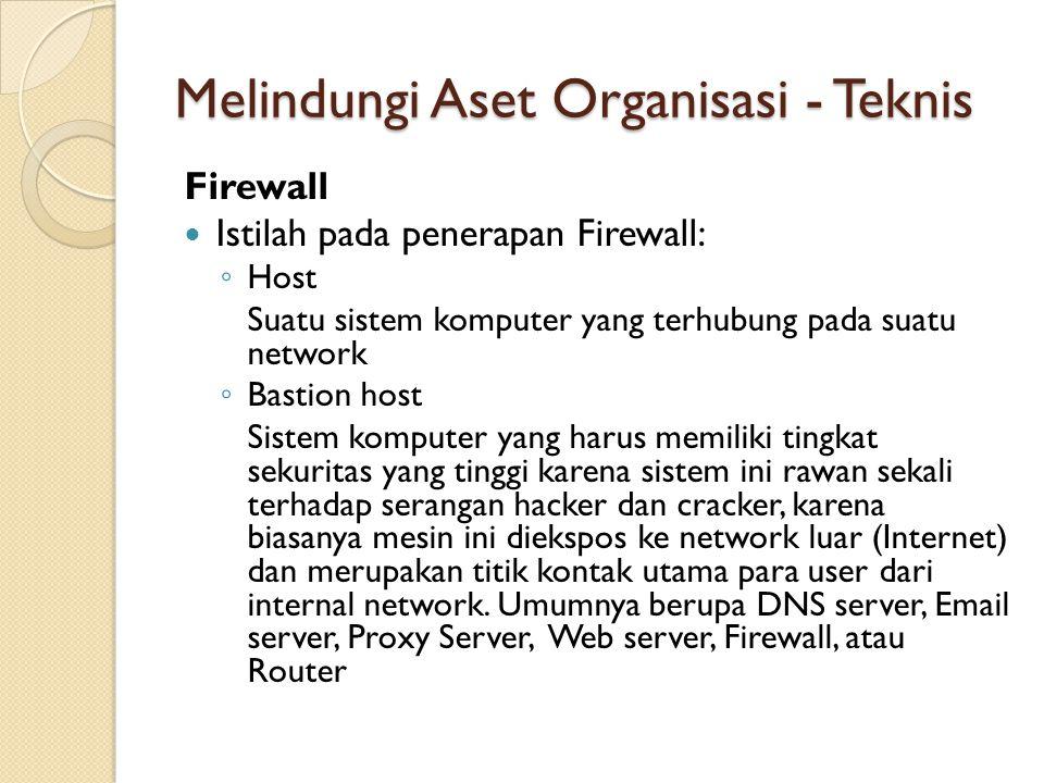 Melindungi Aset Organisasi - Teknis Firewall Istilah pada penerapan Firewall: ◦ Host Suatu sistem komputer yang terhubung pada suatu network ◦ Bastion
