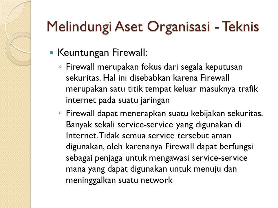 Keuntungan Firewall: ◦ Firewall merupakan fokus dari segala keputusan sekuritas. Hal ini disebabkan karena Firewall merupakan satu titik tempat keluar