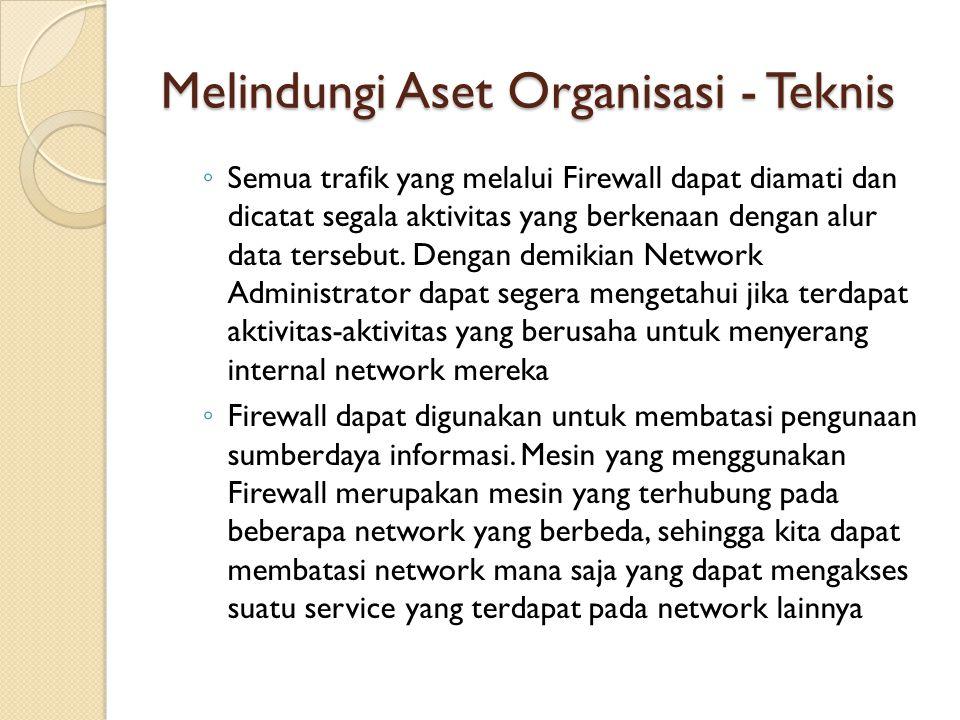 Melindungi Aset Organisasi - Teknis ◦ Semua trafik yang melalui Firewall dapat diamati dan dicatat segala aktivitas yang berkenaan dengan alur data te