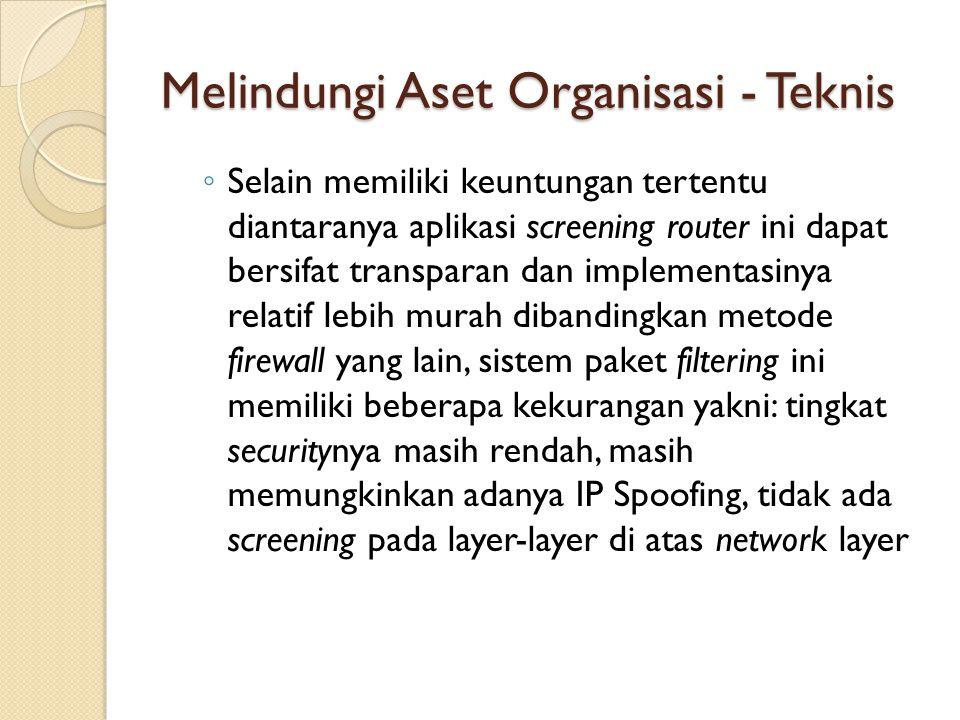 Melindungi Aset Organisasi - Teknis ◦ Selain memiliki keuntungan tertentu diantaranya aplikasi screening router ini dapat bersifat transparan dan impl
