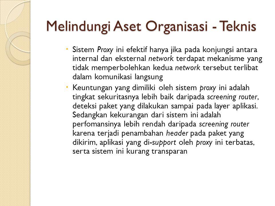 Melindungi Aset Organisasi - Teknis  Sistem Proxy ini efektif hanya jika pada konjungsi antara internal dan eksternal network terdapat mekanisme yang