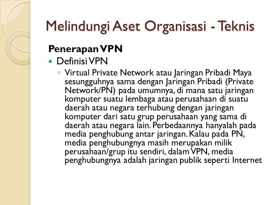 Penerapan VPN Definisi VPN ◦ Virtual Private Network atau Jaringan Pribadi Maya sesungguhnya sama dengan Jaringan Pribadi (Private Network/PN) pada um