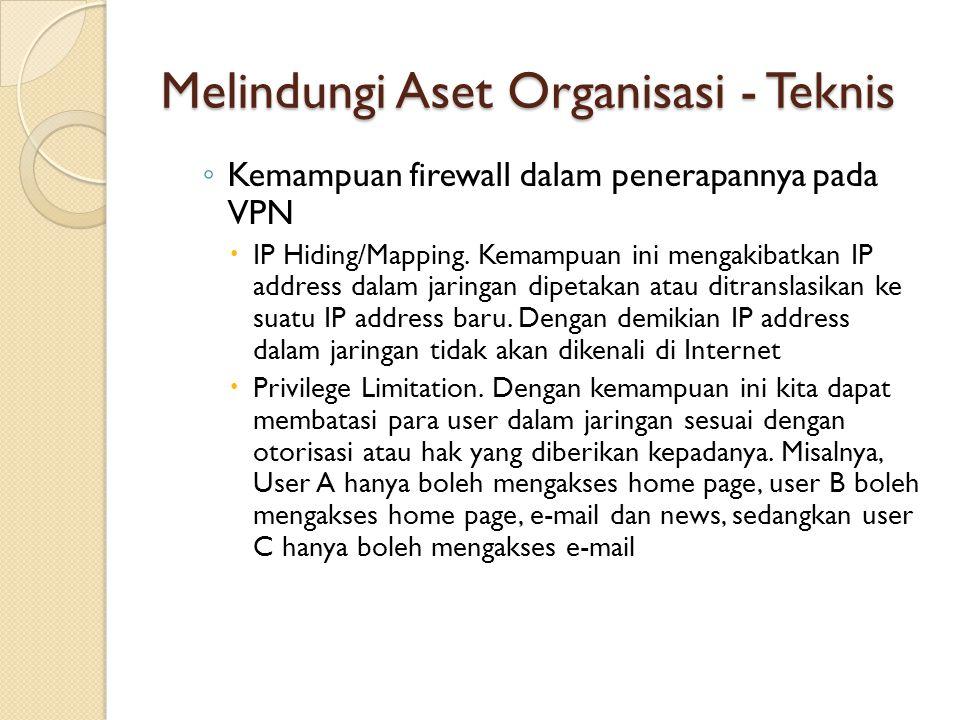 Melindungi Aset Organisasi - Teknis ◦ Kemampuan firewall dalam penerapannya pada VPN  IP Hiding/Mapping. Kemampuan ini mengakibatkan IP address dalam