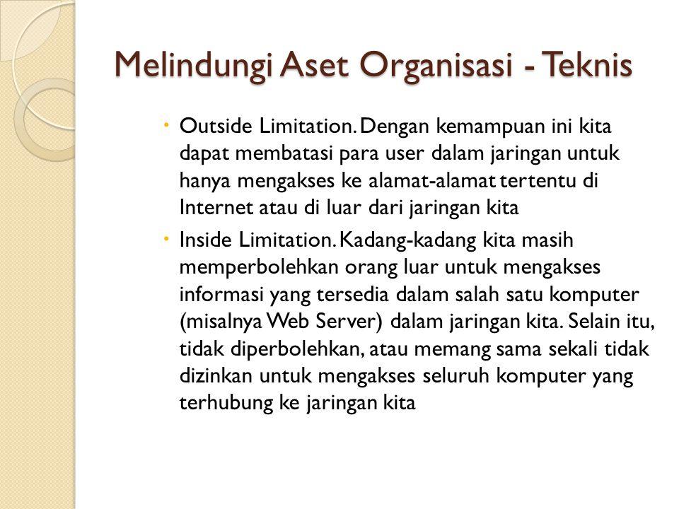 Melindungi Aset Organisasi - Teknis  Outside Limitation. Dengan kemampuan ini kita dapat membatasi para user dalam jaringan untuk hanya mengakses ke