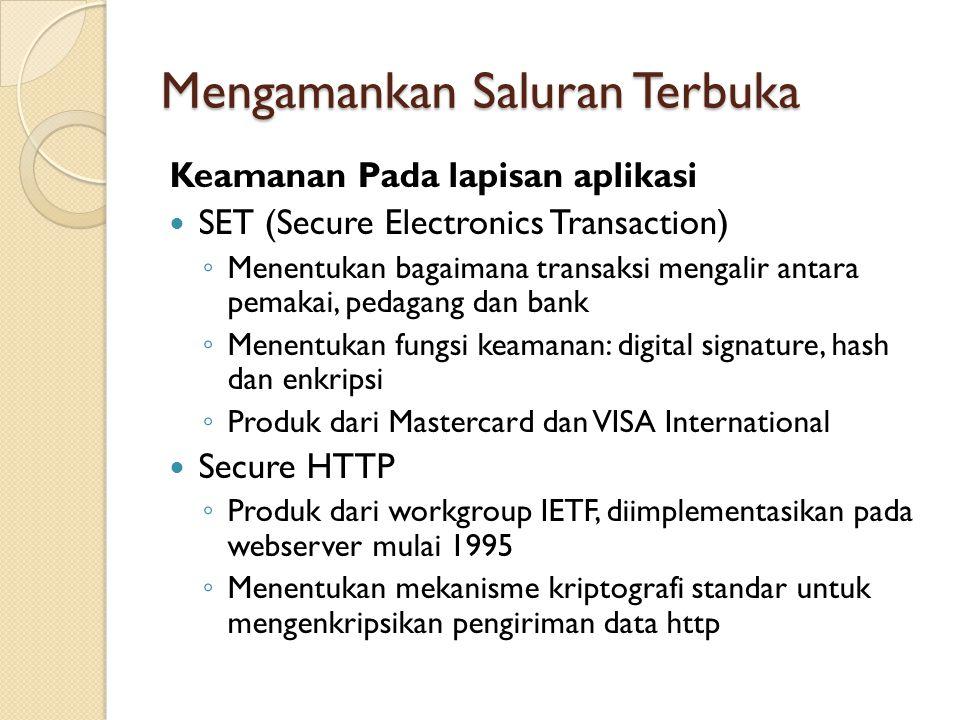 Mengamankan Saluran Terbuka Keamanan Pada lapisan aplikasi SET (Secure Electronics Transaction) ◦ Menentukan bagaimana transaksi mengalir antara pemak