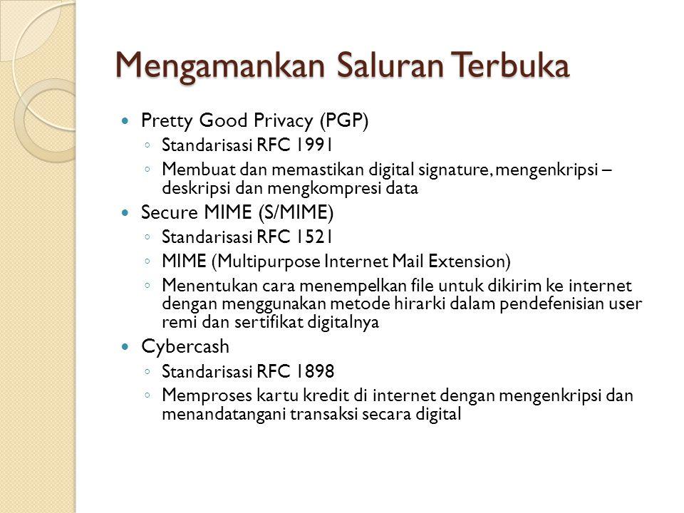 Mengamankan Saluran Terbuka Pretty Good Privacy (PGP) ◦ Standarisasi RFC 1991 ◦ Membuat dan memastikan digital signature, mengenkripsi – deskripsi dan