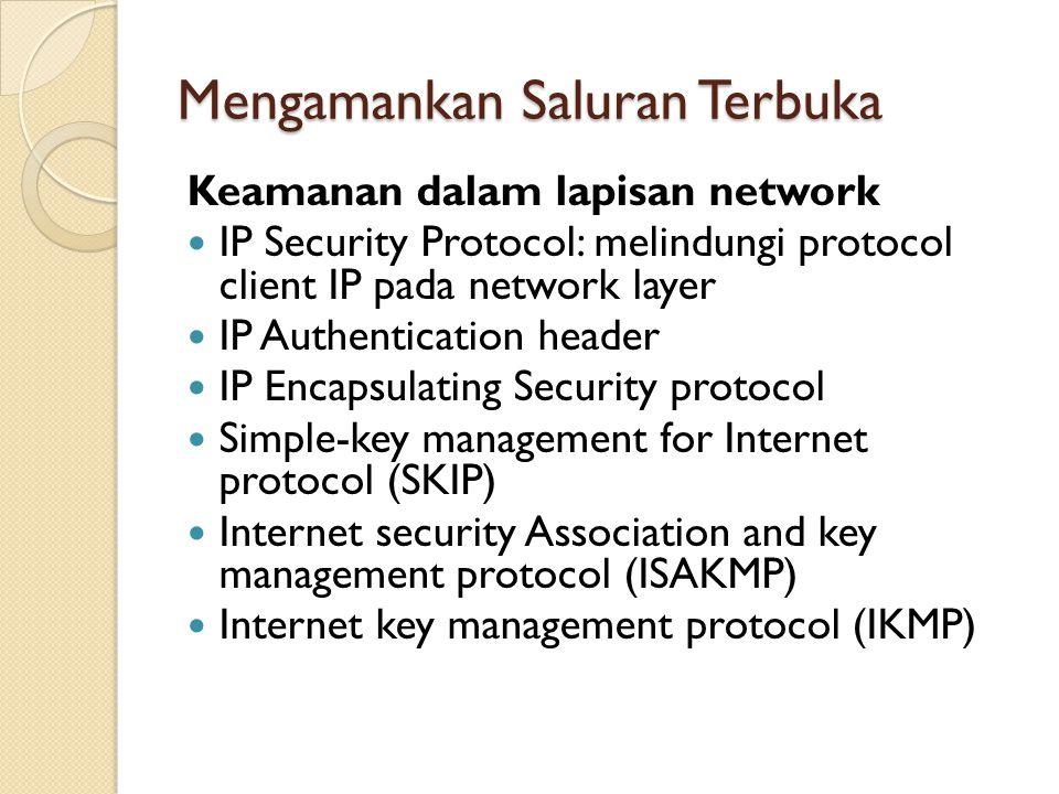 Mengamankan Saluran Terbuka Keamanan dalam lapisan network IP Security Protocol: melindungi protocol client IP pada network layer IP Authentication he