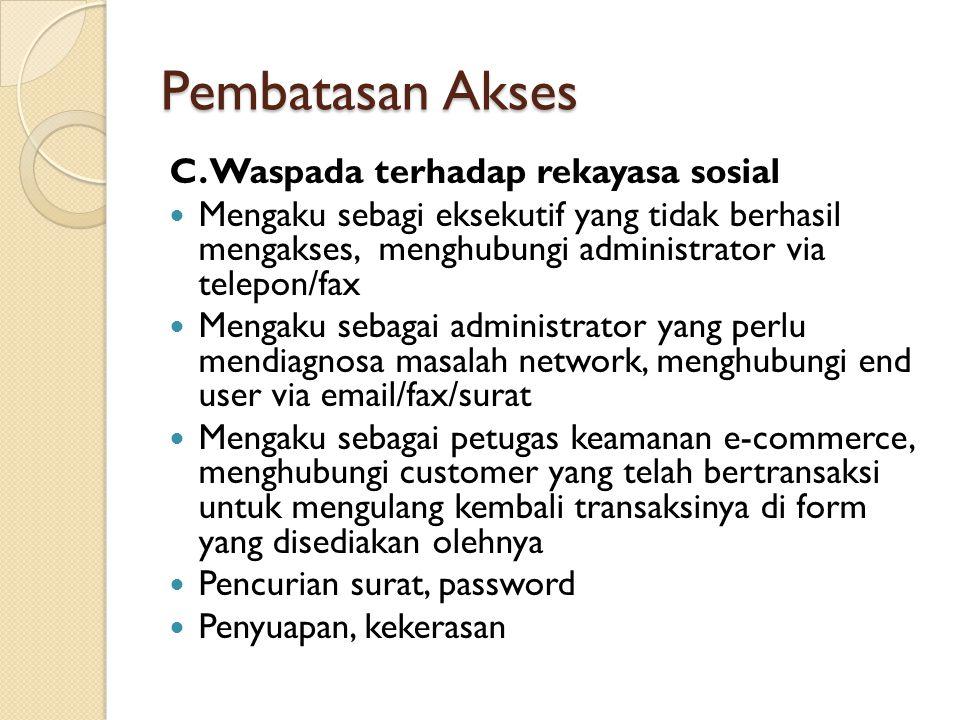Pembatasan Akses C. Waspada terhadap rekayasa sosial Mengaku sebagi eksekutif yang tidak berhasil mengakses, menghubungi administrator via telepon/fax
