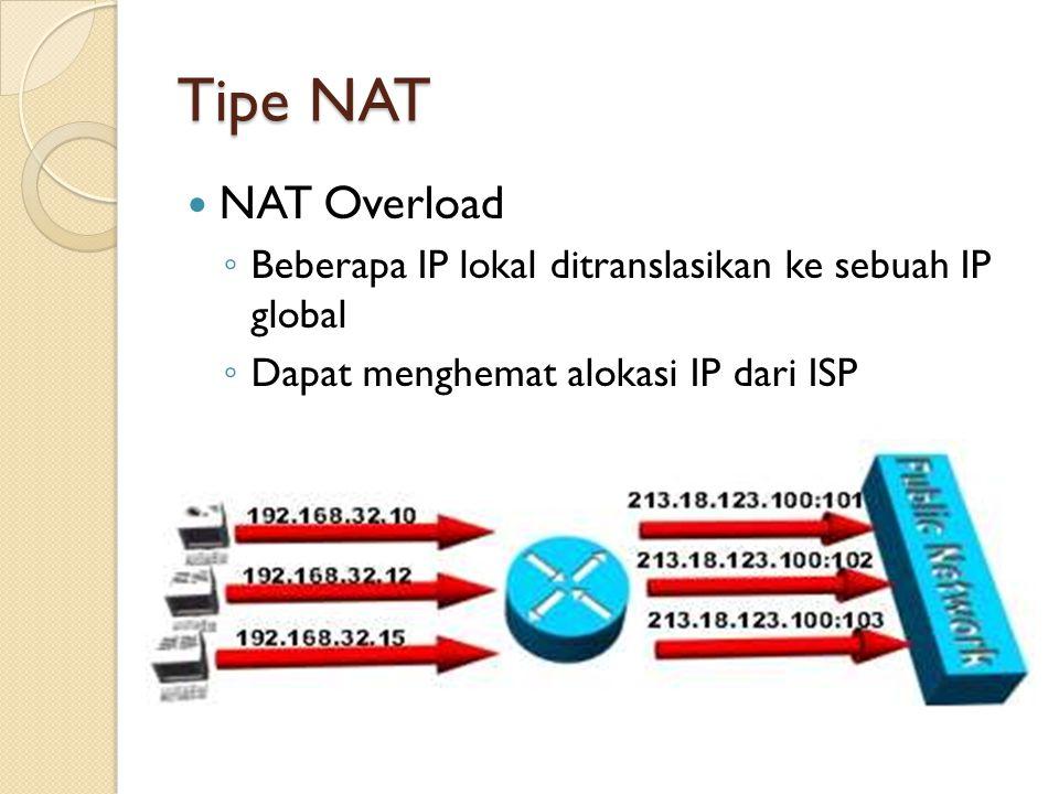 NAT Overload ◦ Beberapa IP lokal ditranslasikan ke sebuah IP global ◦ Dapat menghemat alokasi IP dari ISP