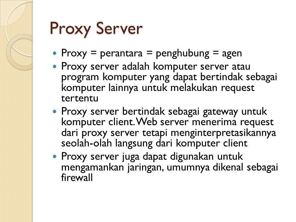 Proxy Server Proxy = perantara = penghubung = agen Proxy server adalah komputer server atau program komputer yang dapat bertindak sebagai komputer lai