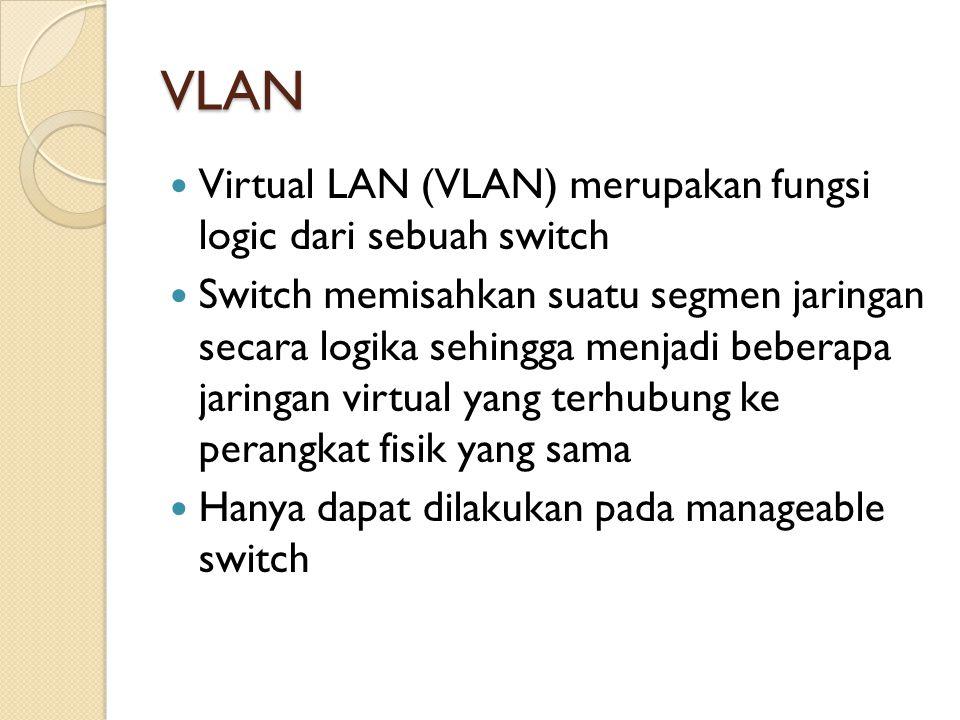 VLAN Virtual LAN (VLAN) merupakan fungsi logic dari sebuah switch Switch memisahkan suatu segmen jaringan secara logika sehingga menjadi beberapa jari