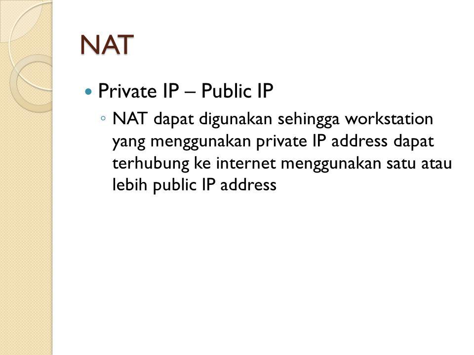 NAT Private IP – Public IP ◦ NAT dapat digunakan sehingga workstation yang menggunakan private IP address dapat terhubung ke internet menggunakan satu