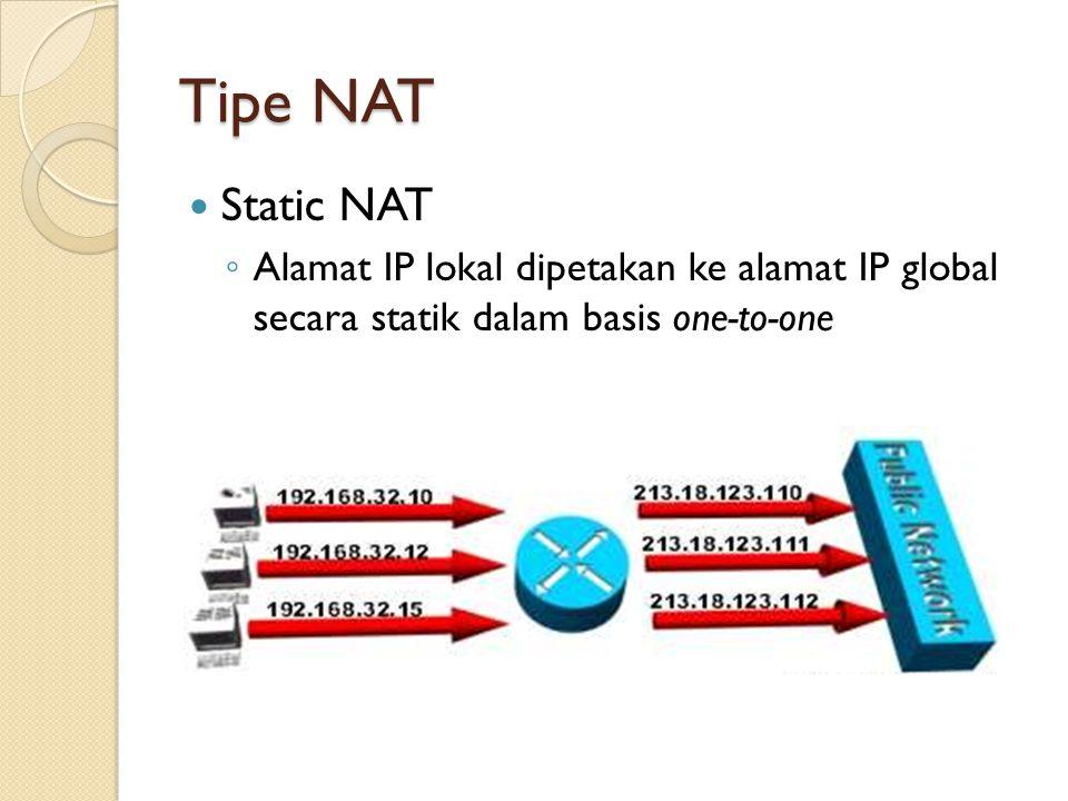 Tipe NAT Static NAT ◦ Alamat IP lokal dipetakan ke alamat IP global secara statik dalam basis one-to-one