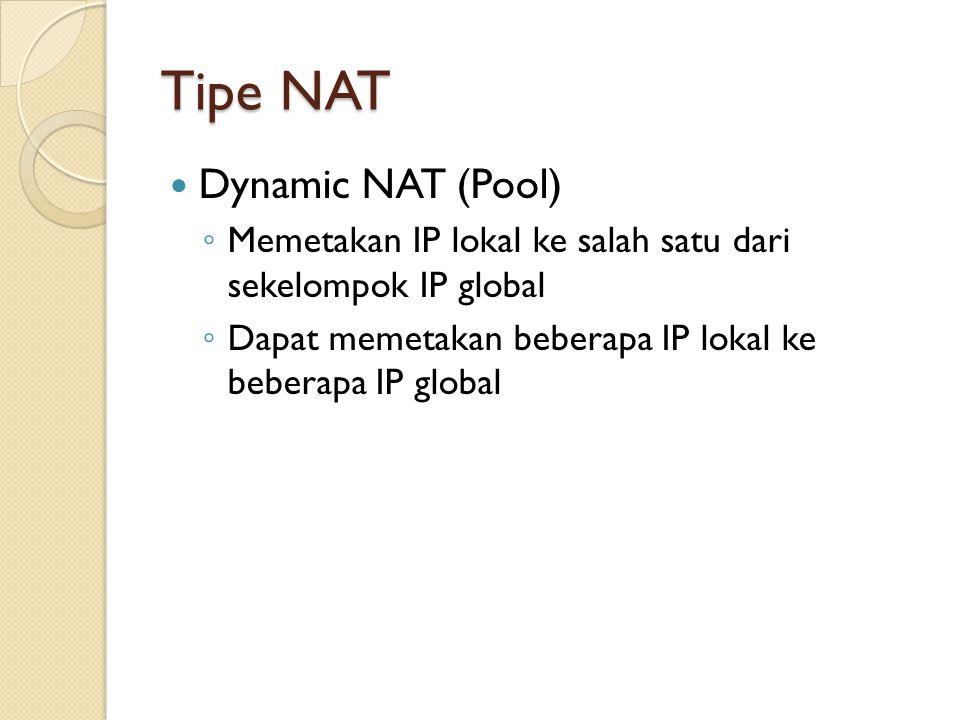 Tipe NAT Dynamic NAT (Pool) ◦ Memetakan IP lokal ke salah satu dari sekelompok IP global ◦ Dapat memetakan beberapa IP lokal ke beberapa IP global