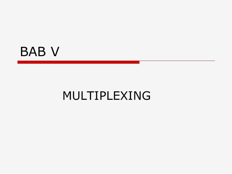 BAB V MULTIPLEXING
