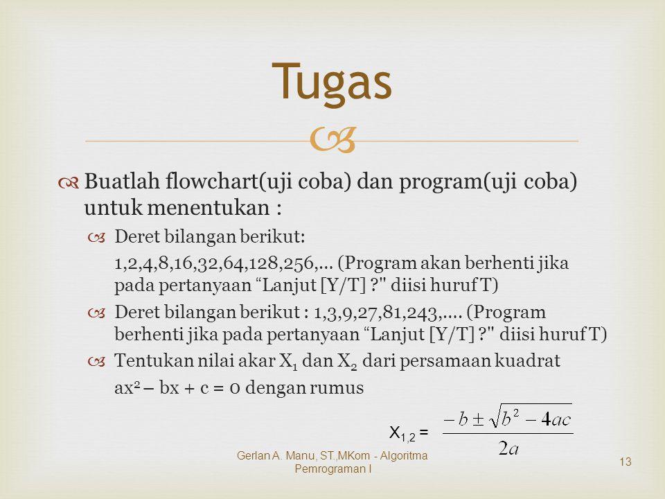   Buatlah flowchart(uji coba) dan program(uji coba) untuk menentukan :  Deret bilangan berikut: 1,2,4,8,16,32,64,128,256,… (Program akan berhenti jika pada pertanyaan Lanjut [Y/T] diisi huruf T)  Deret bilangan berikut : 1,3,9,27,81,243,….