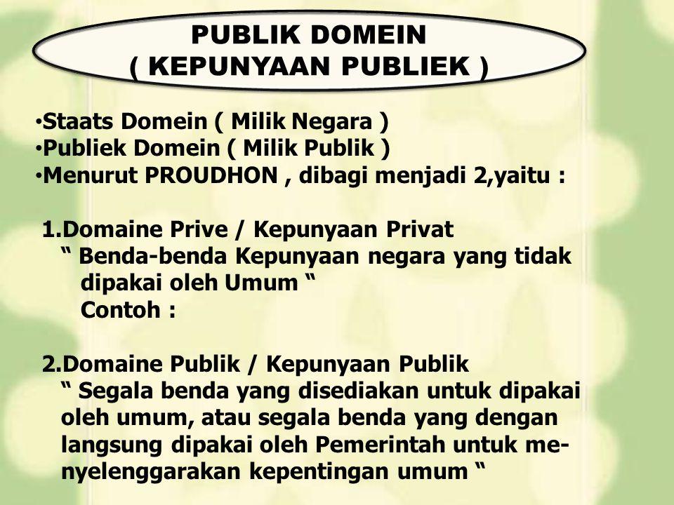 """Staats Domein ( Milik Negara ) Publiek Domein ( Milik Publik ) Menurut PROUDHON, dibagi menjadi 2,yaitu : 1.Domaine Prive / Kepunyaan Privat """" Benda-b"""