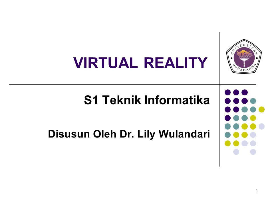 1 VIRTUAL REALITY S1 Teknik Informatika Disusun Oleh Dr. Lily Wulandari
