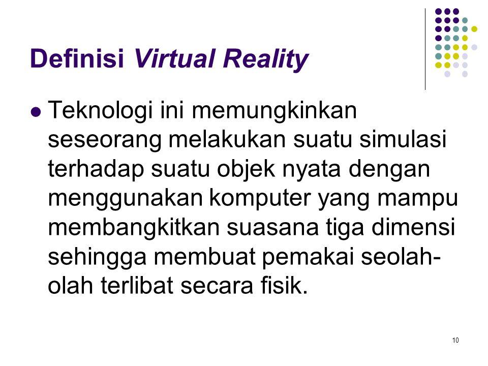 Definisi Virtual Reality Teknologi ini memungkinkan seseorang melakukan suatu simulasi terhadap suatu objek nyata dengan menggunakan komputer yang mam