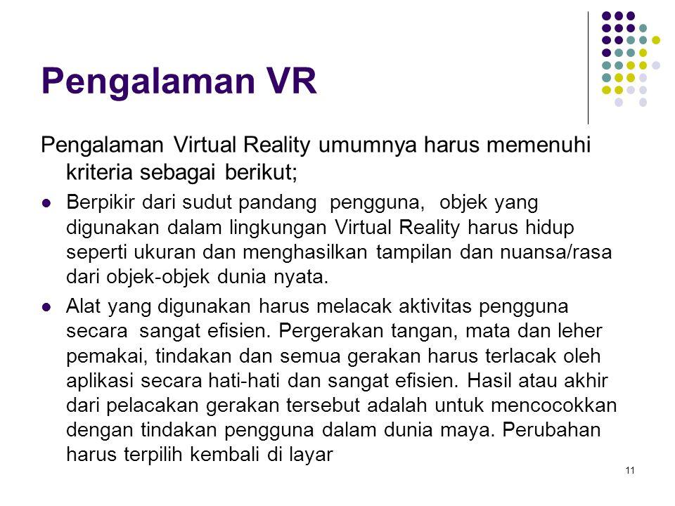 Pengalaman VR Pengalaman Virtual Reality umumnya harus memenuhi kriteria sebagai berikut; Berpikir dari sudut pandang pengguna, objek yang digunakan d