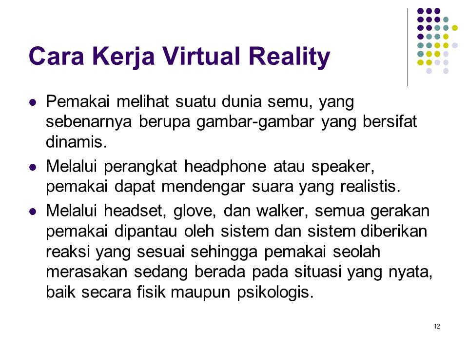 Cara Kerja Virtual Reality Pemakai melihat suatu dunia semu, yang sebenarnya berupa gambar-gambar yang bersifat dinamis. Melalui perangkat headphone a
