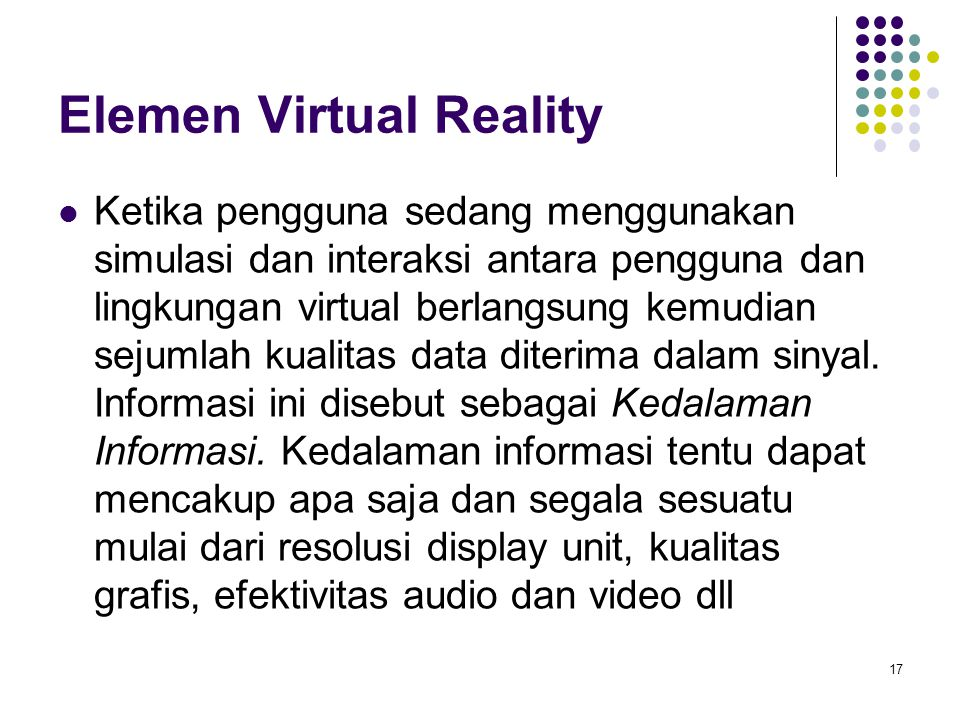 Elemen Virtual Reality Ketika pengguna sedang menggunakan simulasi dan interaksi antara pengguna dan lingkungan virtual berlangsung kemudian sejumlah