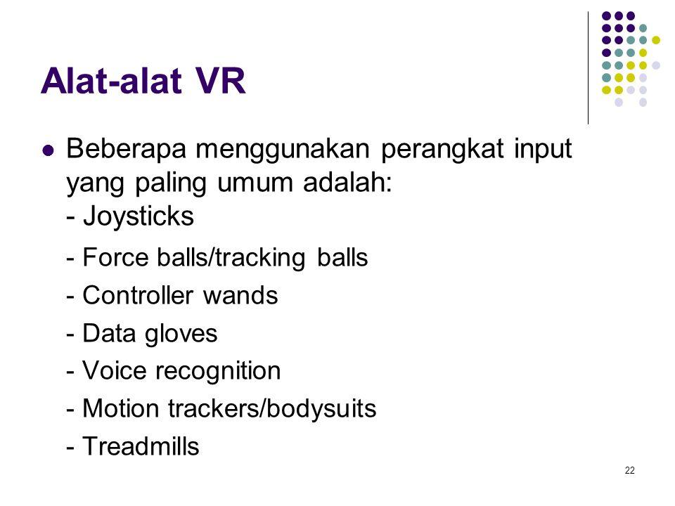 Alat-alat VR Beberapa menggunakan perangkat input yang paling umum adalah: - Joysticks - Force balls/tracking balls - Controller wands - Data gloves -