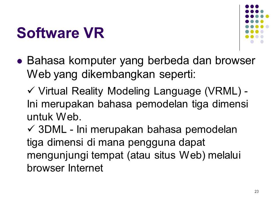 Software VR Bahasa komputer yang berbeda dan browser Web yang dikembangkan seperti: Virtual Reality Modeling Language (VRML) - Ini merupakan bahasa pe