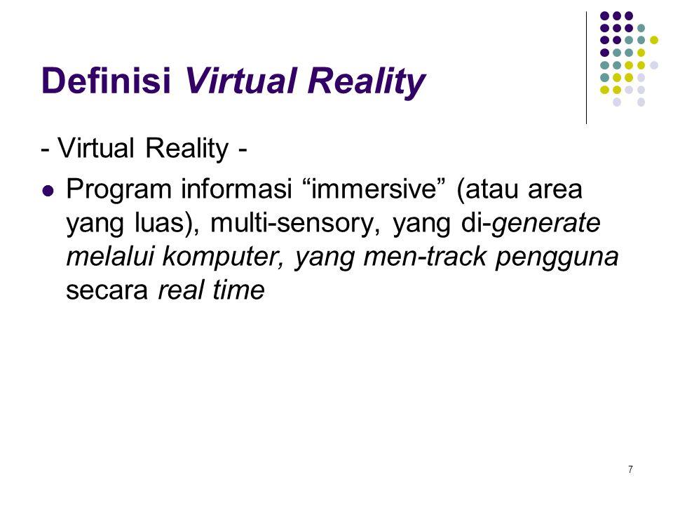 """Definisi Virtual Reality - Virtual Reality - Program informasi """"immersive"""" (atau area yang luas), multi-sensory, yang di-generate melalui komputer, ya"""