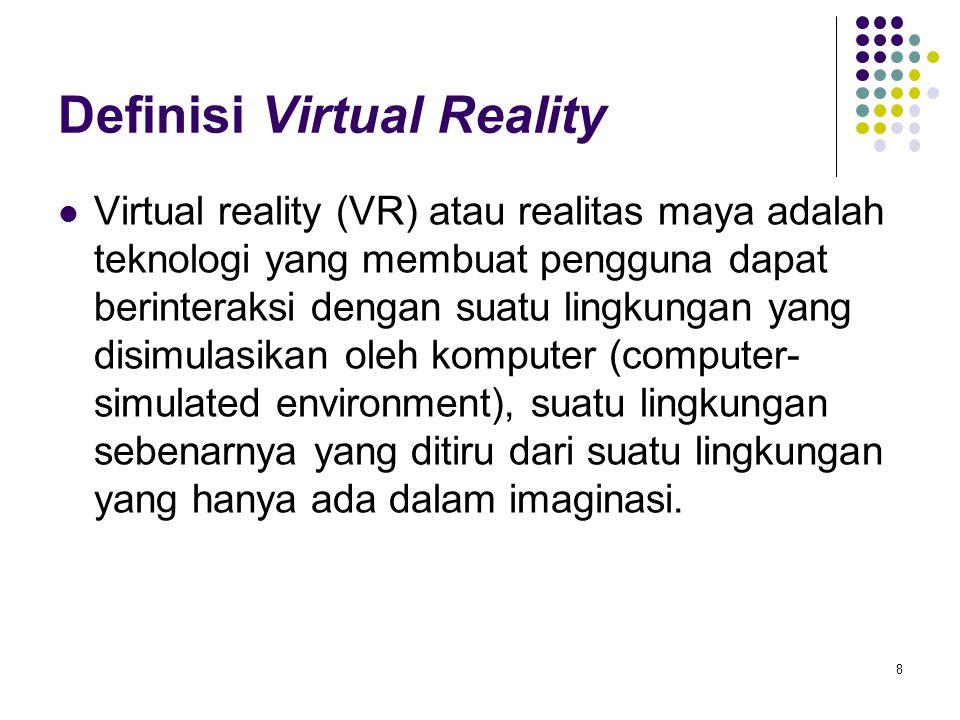 Definisi Virtual Reality Virtual reality (VR) atau realitas maya adalah teknologi yang membuat pengguna dapat berinteraksi dengan suatu lingkungan yan