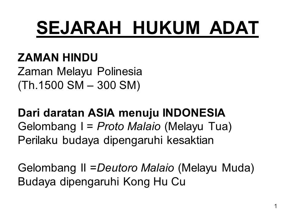 1 SEJARAH HUKUM ADAT ZAMAN HINDU Zaman Melayu Polinesia (Th.1500 SM – 300 SM) Dari daratan ASIA menuju INDONESIA Gelombang I = Proto Malaio (Melayu Tu
