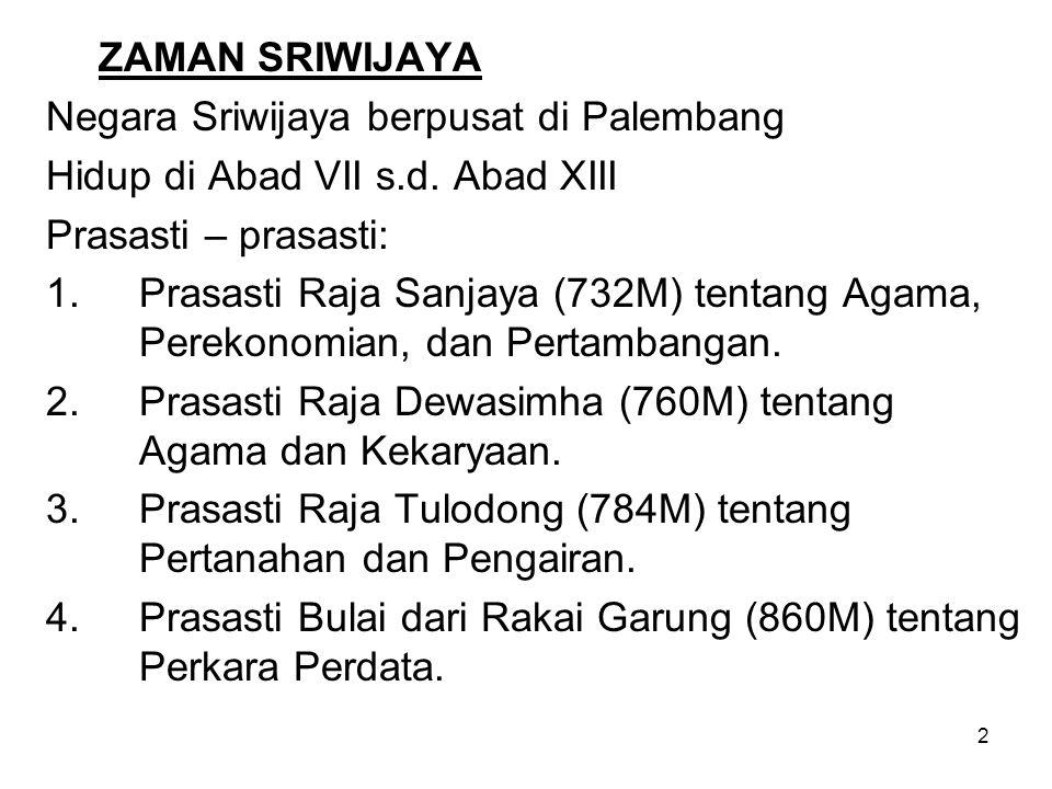 2 ZAMAN SRIWIJAYA Negara Sriwijaya berpusat di Palembang Hidup di Abad VII s.d. Abad XIII Prasasti – prasasti: 1.Prasasti Raja Sanjaya (732M) tentang
