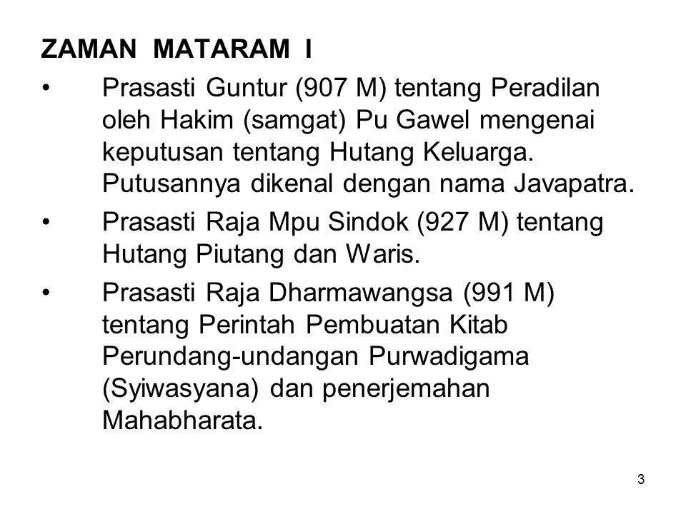 3 ZAMAN MATARAM I Prasasti Guntur (907 M) tentang Peradilan oleh Hakim (samgat) Pu Gawel mengenai keputusan tentang Hutang Keluarga. Putusannya dikena