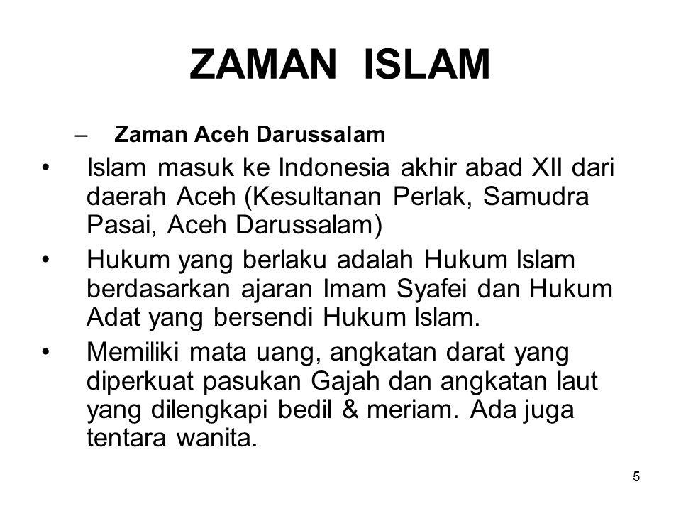 5 ZAMAN ISLAM –Zaman Aceh Darussalam Islam masuk ke Indonesia akhir abad XII dari daerah Aceh (Kesultanan Perlak, Samudra Pasai, Aceh Darussalam) Huku